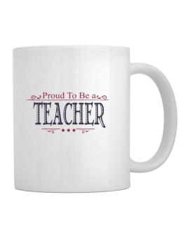 Proud To Be A Teacher Mug