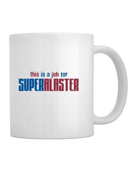 This Is A Job For Superalaster Mug