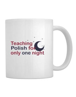 Teaching Polish For Only One Night Mug