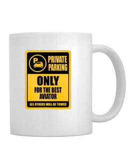 Private Parking - Only For The Best Aviator - All Other Will Be Towed Mug
