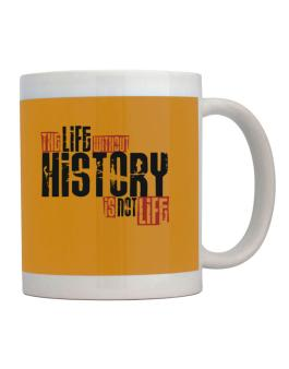 Life Without History Is Not Life Mug