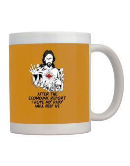 After The Economic Report I Hope My Daddy Will Help Us - Jesus Mug