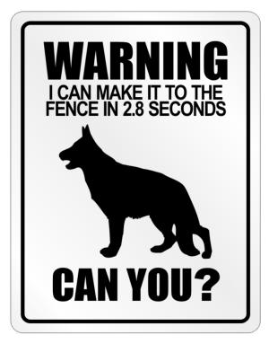 """ Warning, I can make in 2.8 seconds German Shepherd "" Parking Sign"