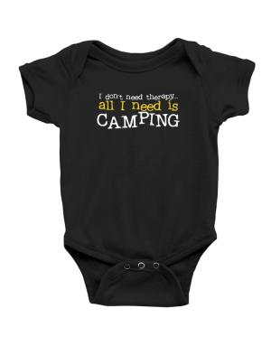 I Don´t Need Theraphy... All I Need Is Camping Baby Bodysuit