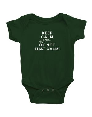 Keep Calm and  Ok Not That Calm! Baby Bodysuit