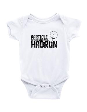 Particle physics give me a hadron Baby Bodysuit
