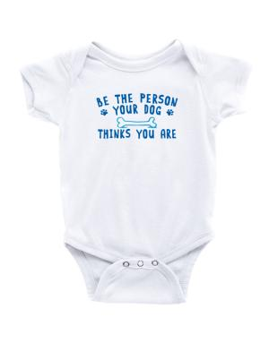 Be the person your dog thinks you are Baby Bodysuit