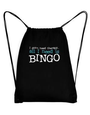I Don´t Need Theraphy... All I Need Is Bingo Sport Bag