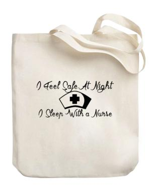 I Feel Safe At Night I Sleep With a Nurse Canvas Tote Bag
