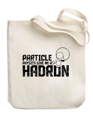 Particle physics give me a hadron Canvas Tote Bag
