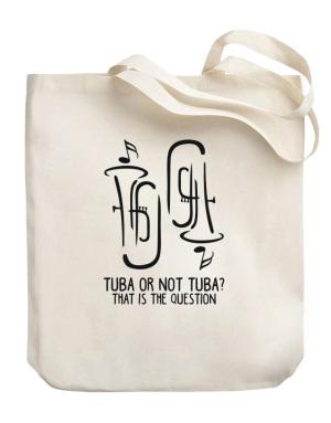 Tuba or not tuba? that is the question Canvas Tote Bag