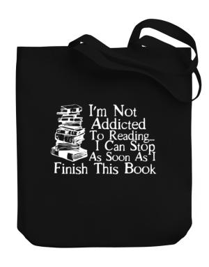 Not Addicted to Reading Can Stop Finish this Book Canvas Tote Bag