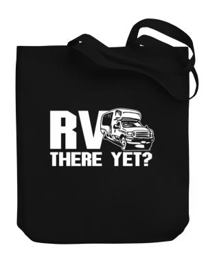 Rv there yet? Canvas Tote Bag