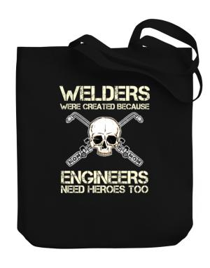 Welders were created because engineers need heroes too Canvas Tote Bag