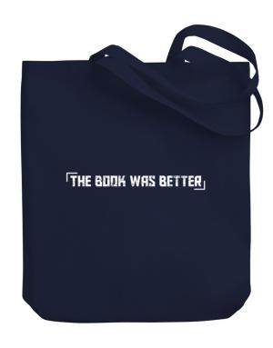 The Book Was Better Canvas Tote Bag