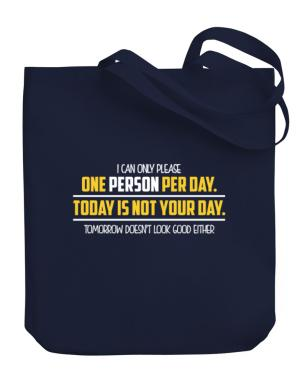 I can only please one person per day Canvas Tote Bag