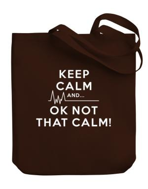 Bolso de Keep Calm and  Ok Not That Calm!