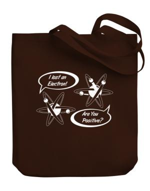 I Lost an Electron Are You Positive Canvas Tote Bag