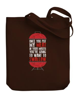 Once you put my meat in your mouth Canvas Tote Bag