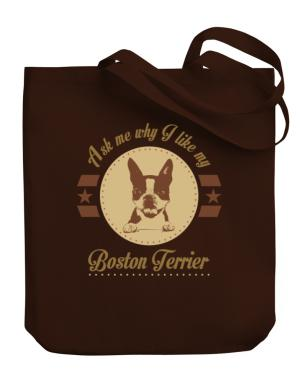 Ask me why I like my Boston terrier Canvas Tote Bag
