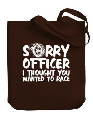 Sorry officer I thought you wanted to race Canvas Tote Bag