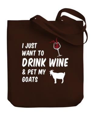 I just want to drink wine and pet my goats Canvas Tote Bag