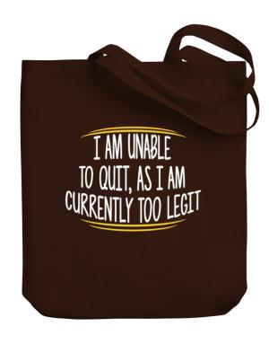 I am unable to quit as I am currently too legit Canvas Tote Bag