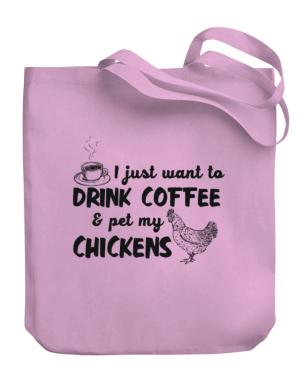 I just want to drink coffee and pet my chickens Canvas Tote Bag