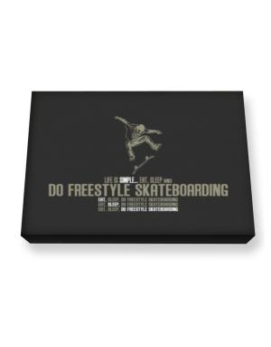 """ Life is simple... eat, sleep and do Freestyle Skateboarding "" Canvas square"