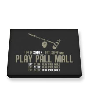 """ Life is simple... eat, sleep and play Pall Mall "" Canvas square"