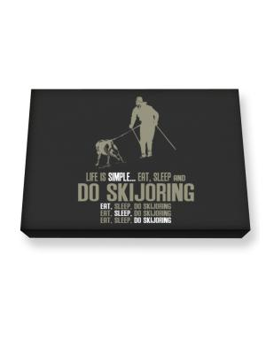 """ Life is simple... eat, sleep and do Skijoring "" Canvas square"