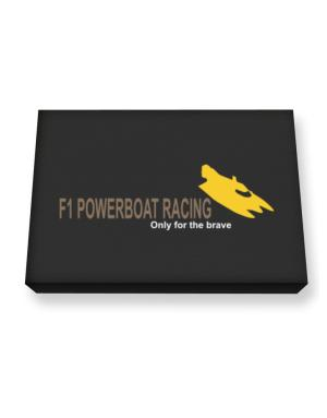 """ F1 Powerboat Racing - Only for the brave "" Canvas square"