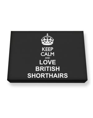 Keep calm and love British Shorthairs Canvas square