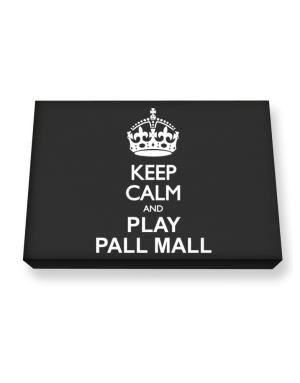 Keep calm and play Pall Mall Canvas square