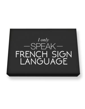 I only speak French Sign Language Canvas square