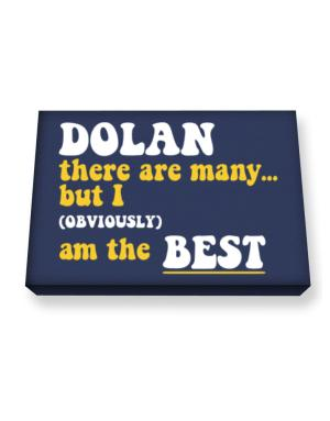 Dolan There Are Many... But I (obviously) Am The Best Canvas square