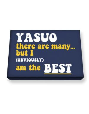 Yasuo There Are Many... But I (obviously) Am The Best Canvas square