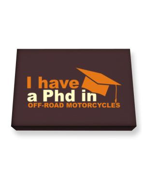I Have A Phd In Off Road Motorcycles Canvas square