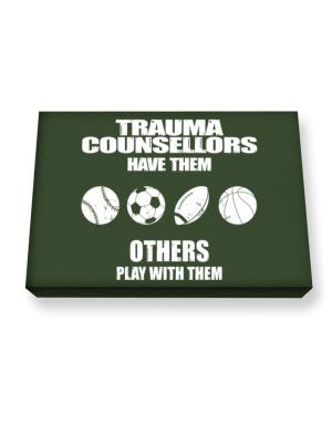 Trauma Counsellors have them others play with them Canvas square