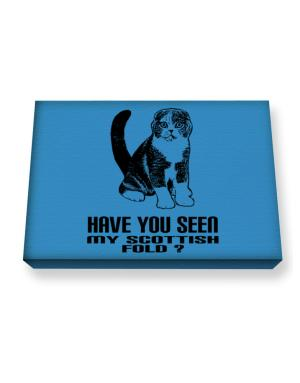 Have you seen my Scottish Fold? Canvas square