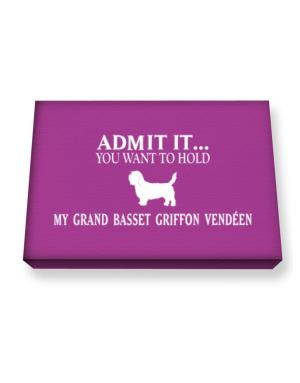 Admit it you want to hold my Grand Basset Griffon Vendéen Canvas square