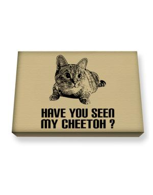 Have you seen my Cheetoh? Canvas square