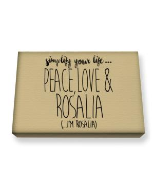 Simplify your life peace love and Rosalia Canvas square