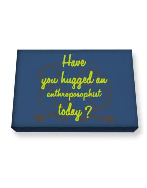 Have You Hugged An Anthroposophist Today? Canvas square