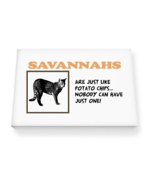 Savannahs are just like potato chips Canvas square