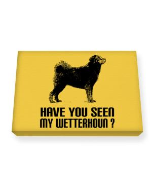 Have you seen my Wetterhoun? Canvas square