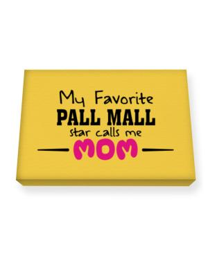 My favorite Pall Mall star calls me mom Canvas square