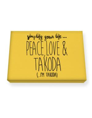 Simplify your life peace love and Takoda Canvas square