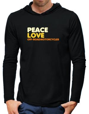 Peace Love Off Road Motorcycles Hooded Long Sleeve T-Shirt-Mens