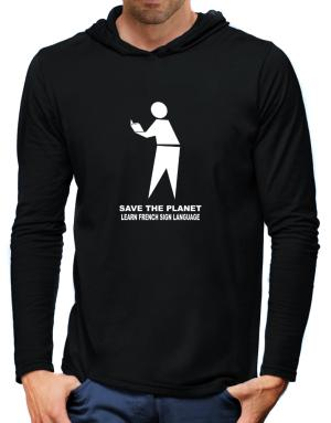 Save The Planet Learn French Sign Language Hooded Long Sleeve T-Shirt-Mens